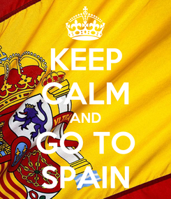 Poster: KEEP CALM AND GO TO SPAIN