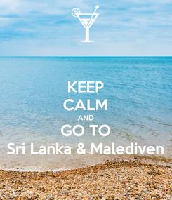 Poster: KEEP CALM AND GO TO Sri Lanka & Malediven