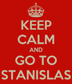 Poster: KEEP CALM AND GO TO STANISLAS