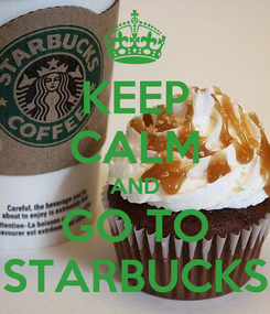 Poster: KEEP CALM AND GO TO STARBUCKS