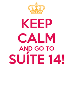 Poster: KEEP CALM AND GO TO SUÍTE 14!