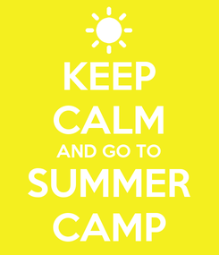 Poster: KEEP CALM AND GO TO SUMMER CAMP