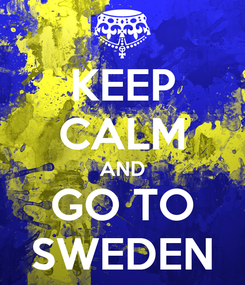 Poster: KEEP CALM AND GO TO SWEDEN