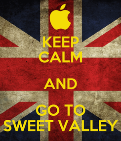 Poster: KEEP CALM AND GO TO SWEET VALLEY