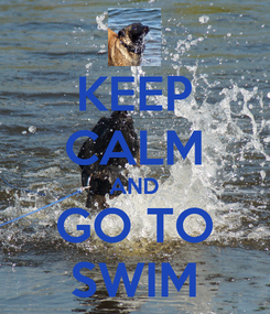 Poster: KEEP CALM AND GO TO SWIM