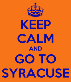 Poster: KEEP CALM AND GO TO SYRACUSE