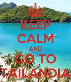 Poster: KEEP CALM AND GO TO TAILANDIA