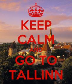 Poster: KEEP CALM AND GO TO TALLINN