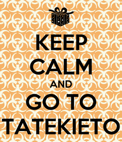 Poster: KEEP CALM AND GO TO TATEKIETO