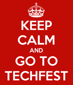 Poster: KEEP CALM AND GO TO TECHFEST