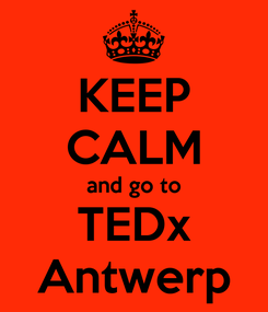 Poster: KEEP CALM and go to TEDx Antwerp