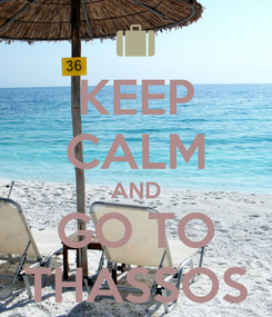 Poster: KEEP CALM AND GO TO THASSOS