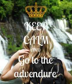Poster: KEEP CALM AND Go to the advendure