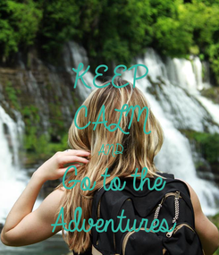 Poster: KEEP CALM AND Go to the Adventures