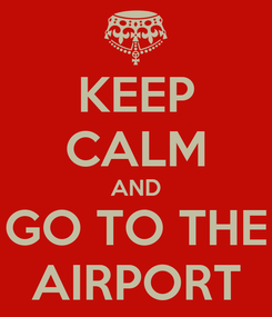 Poster: KEEP CALM AND GO TO THE AIRPORT