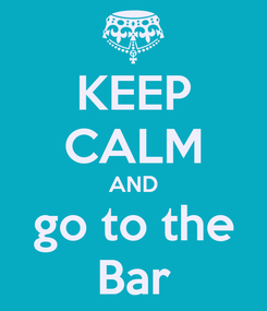 Poster: KEEP CALM AND go to the Bar