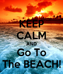 Poster: KEEP CALM AND Go To The BEACH!