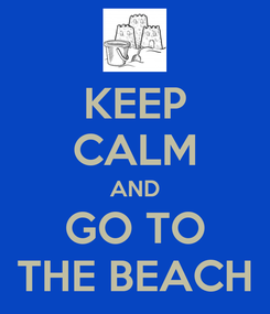 Poster: KEEP CALM AND GO TO THE BEACH