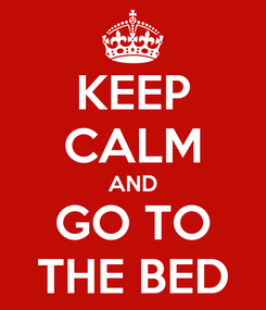 Poster: KEEP CALM AND GO TO THE BED