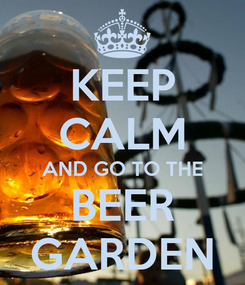 Poster: KEEP CALM AND GO TO THE BEER GARDEN