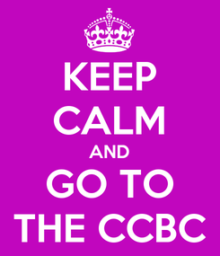 Poster: KEEP CALM AND GO TO THE CCBC