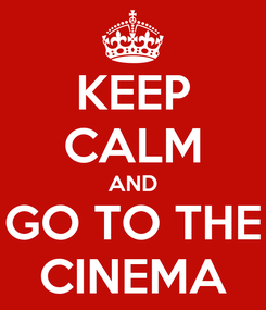 Poster: KEEP CALM AND GO TO THE CINEMA