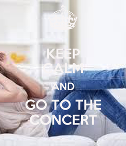 Poster: KEEP CALM AND GO TO THE CONCERT