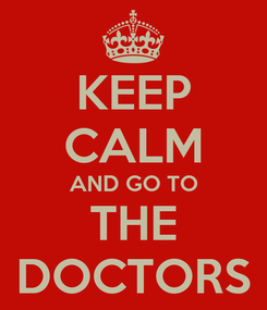 Poster: KEEP CALM AND GO TO THE DOCTORS
