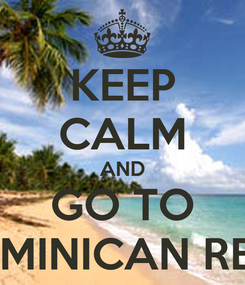 Poster: KEEP CALM AND GO TO THE DOMINICAN REPUBLIC