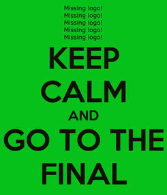 Poster: KEEP CALM AND GO TO THE FINAL