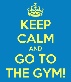 Poster: KEEP CALM AND GO TO THE GYM!