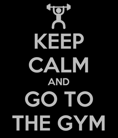 Poster: KEEP CALM AND GO TO THE GYM