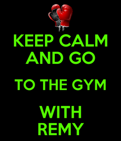 Poster: KEEP CALM AND GO TO THE GYM WITH REMY