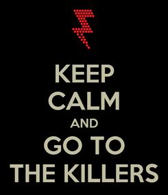 Poster: KEEP CALM AND GO TO THE KILLERS