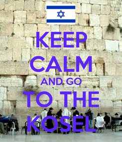 Poster: KEEP CALM AND GO TO THE KOSEL