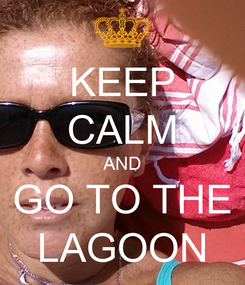 Poster: KEEP CALM AND GO TO THE LAGOON