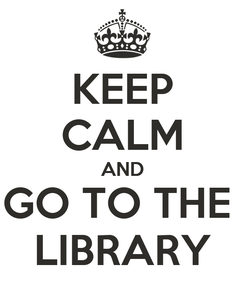 Poster: KEEP CALM AND GO TO THE  LIBRARY