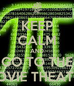 Poster: KEEP CALM AND GO TO THE MOVIE THEATER