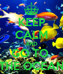 Poster: KEEP CALM AND GO TO  THE OCEAN
