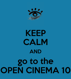 Poster: KEEP CALM AND go to the OPEN CINEMA 10
