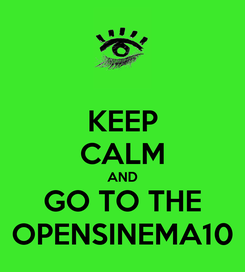 Poster: KEEP CALM AND GO TO THE OPENSINEMA10