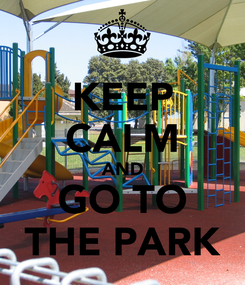 Poster: KEEP CALM AND GO TO THE PARK