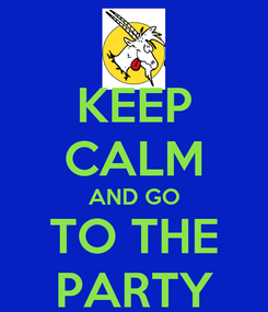 Poster: KEEP CALM AND GO TO THE PARTY