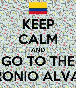 Poster: KEEP CALM AND GO TO THE PETRONIO ALVAREZ