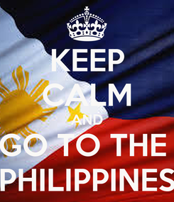Poster: KEEP CALM AND GO TO THE  PHILIPPINES