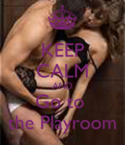 Poster: KEEP CALM AND Go to  the Playroom