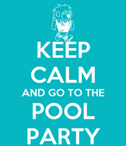 Poster: KEEP CALM AND GO TO THE POOL PARTY