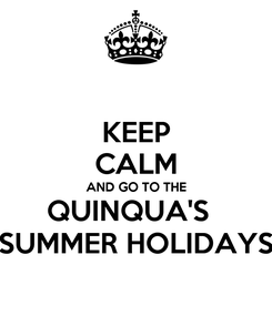 Poster: KEEP CALM AND GO TO THE QUINQUA'S   SUMMER HOLIDAYS
