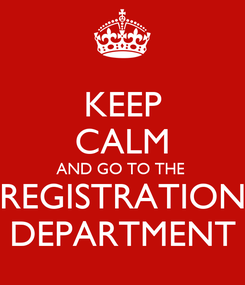 Poster: KEEP CALM AND GO TO THE  REGISTRATION DEPARTMENT