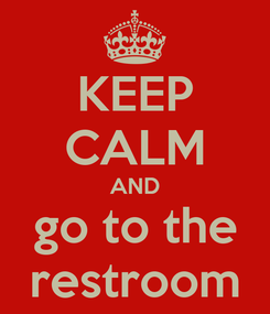 Poster: KEEP CALM AND go to the restroom